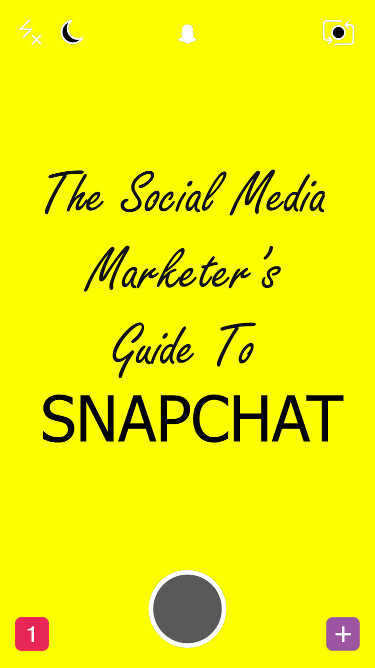 The Social Media Marketer's Guide to Snapchat Basics ...